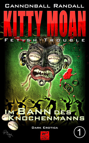 Kitty Moan Fetish-Trouble 1: Im Bann des Knochenmanns